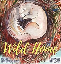 Wild Home by Deanna Weeks Prunés